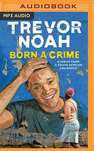Born a Crime: Stories from a South African Childhood von AUDIBLE STUDIOS ON BRILLIANCE