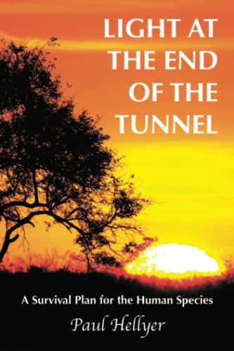 Light at the End of the Tunnel: A Survival Plan for the Human Species von AuthorHouse
