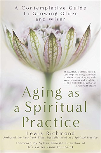 Aging as a Spiritual Practice: A Contemplative Guide to Growing Older and Wiser von Avery