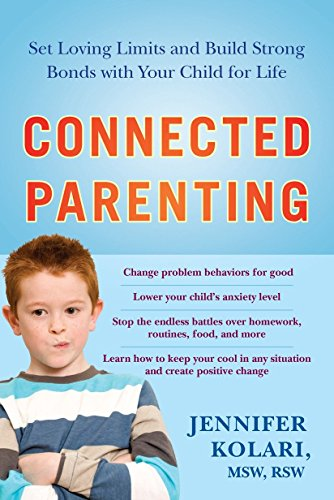 Connected Parenting: Set Loving Limits and Build Strong Bonds with Your Child for Life von Avery