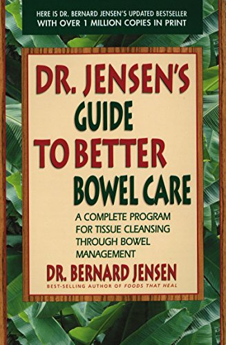 Dr. Jensen's Guide to Better Bowel Care: A Complete Program for Tissue Cleansing through Bowel Management von Avery
