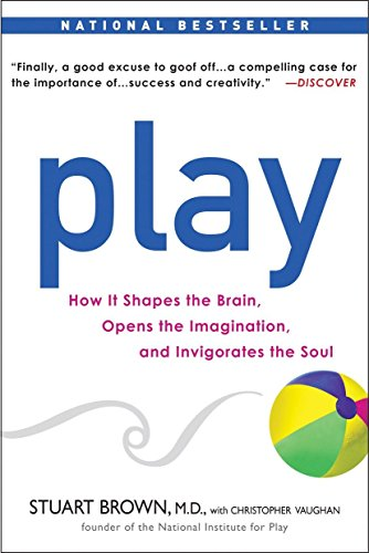 Play: How it Shapes the Brain, Opens the Imagination, and Invigorates the Soul von Avery