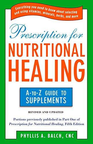 Prescription for Nutritional Healing: the A to Z Guide to Supplements: Everything You Need to Know About Selecting and Using Vitamins, Minerals, ... Healing: A-To-Z Guide to Supplements) von Avery