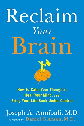 Reclaim Your Brain: How to Calm Your Thoughts, Heal Your Mind, and Bring Your Life Back Under Control von Avery
