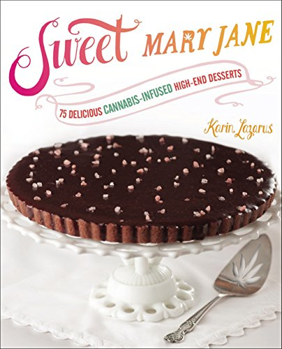 Sweet Mary Jane: 75 Delicious Cannabis-Infused High-End Desserts von Avery
