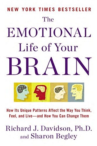 The Emotional Life of Your Brain: How Its Unique Patterns Affect the Way You Think, Feel, and Live--and How You Ca n Change Them von Avery