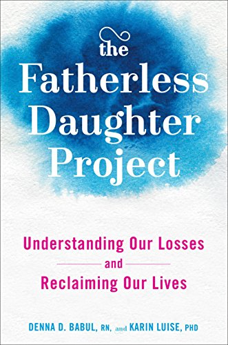 The Fatherless Daughter Project: Understanding Our Losses and Reclaiming Our Lives von Avery