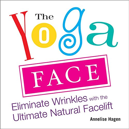 The Yoga Face: Eliminate Wrinkles with the Ultimate Natural Facelift: Anti-aging Yoga for the Face von Avery