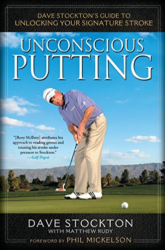 Unconscious Putting: Dave Stockton's Guide to Unlocking Your Signature Stroke von Avery