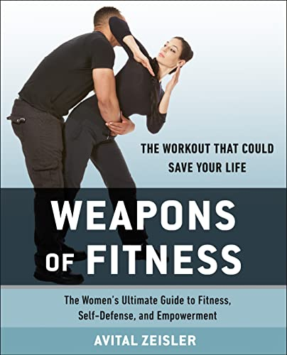 Weapons of Fitness: The Women's Ultimate Guide to Fitness, Self-Defense, and Empowerment von Avery