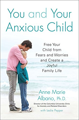 You and Your Anxious Child: Free Your Child from Fears and Worries and Create a Joyful Family Life (Lynn Sonberg Book) von Avery