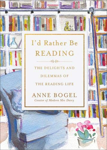 I'd Rather Be Reading: The Delights and Dilemmas of the Reading Life von Baker Publishing Group