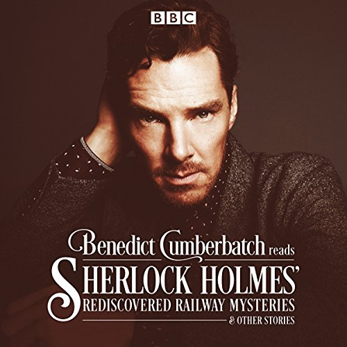 Benedict Cumberbatch Reads Sherlock Holmes' Rediscovered Railway Mysteries: Four original short stories (BBC) von Random House UK Ltd