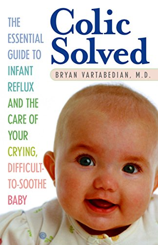 Colic Solved: The Essential Guide to Infant Reflux and the Care of Your Crying, Difficult-to- Soothe Baby von Ballantine Books
