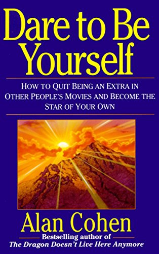 Dare to Be Yourself: How to Quit Being an Extra in Other Peoples Movies and Become the Star of Your Own von Ballantine Books