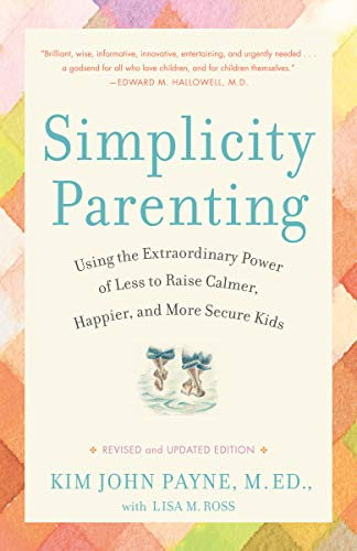 Simplicity Parenting: Using the Extraordinary Power of Less to Raise Calmer, Happier, and More Secure Kids von Ballantine Books