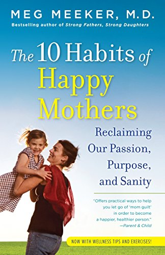 The 10 Habits of Happy Mothers: Reclaiming Our Passion, Purpose, and Sanity von Ballantine Books