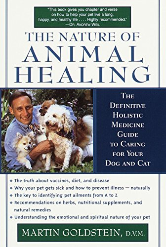 The Nature of Animal Healing: The Definitive Holistic Medicine Guide to Caring for Your Dog and Cat von Ballantine Books