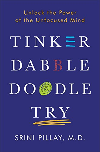 Tinker Dabble Doodle Try: Unlock the Power of the Unfocused Mind von Ballantine Books