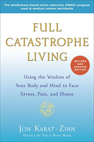 Full Catastrophe Living: Using the Wisdom of Your Body and Mind to Face Stress, Pain, and Illness von Random House Publishing Group