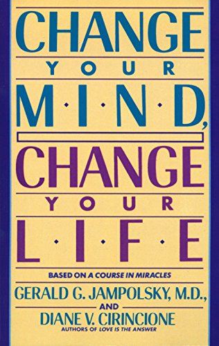Change Your Mind, Change Your Life: Concepts in Attitudinal Healing von Bantam