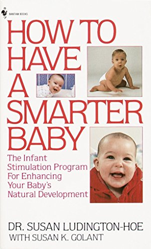 How to Have a Smarter Baby: The Infant Stimulation Program For Enhancing Your Baby's Natural Development von Bantam