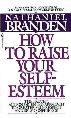 How to Raise Your Self-Esteem: The Proven Action-Oriented Approach to Greater Self-Respect and Self-Confidence von Bantam