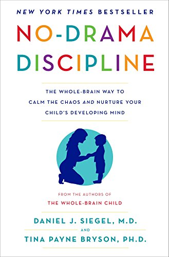 No-Drama Discipline: The Whole-Brain Way to Calm the Chaos and Nurture Your Child's Developing Mind von Bantam