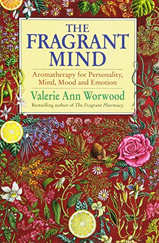 The Fragrant Mind: Aromatherapy for Personality, Mind, Mood and Emotion von Bantam