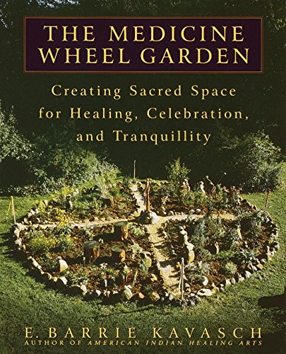 The Medicine Wheel Garden: Creating Sacred Space for Healing, Celebration, and Tranquillity von Bantam