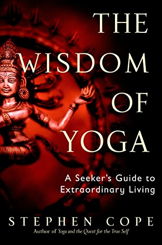 The Wisdom of Yoga: A Seeker's Guide to Extraordinary Living von Bantam
