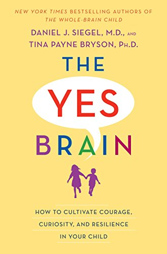 The Yes Brain: How to Cultivate Courage, Curiosity, and Resilience in Your Child von Bantam