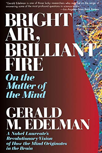 Bright Air, Brilliant Fire: On the Matter of the Mind: a Noble Laureate's Revolutionary Vision of How the Mind Originates in the Brain von Basic Books