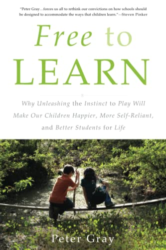 Free to Learn: Why Unleashing the Instinct to Play Will Make Our Children Happier, More Self-Reliant, and Better Students for Life von Basic Books
