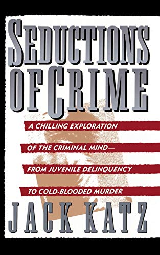Seductions Of Crime: Moral and Sensual Attractions in Doing Evil von Basic Books