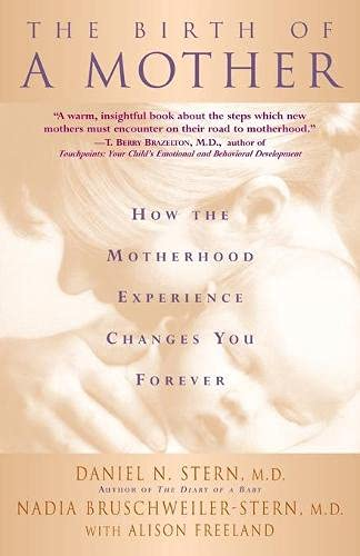 The Birth Of A Mother: How the Experience of Motherhood Changes You Forever von Basic Books