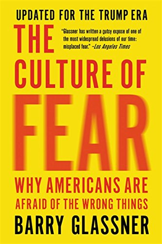 The Culture of Fear: Why Americans Are Afraid of the Wrong Things von Basic Books