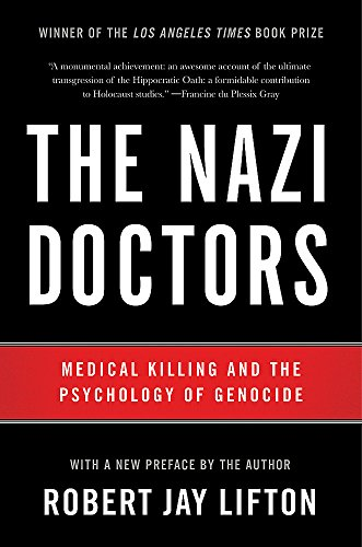 The Nazi Doctors: Medical Killing and the Psychology of Genocide von Basic Books