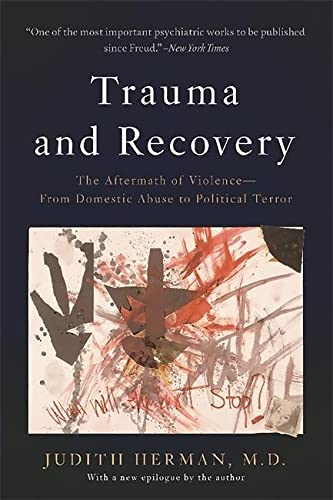 Trauma and Recovery: The Aftermath of Violence--From Domestic Abuse to Political Terror von Basic Books