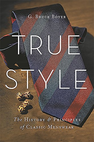 True Style: The History and Principles of Classic Menswear von Hachette Book Group USA