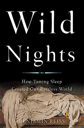 Wild Nights: How Taming Sleep Created Our Restless World von Basic Books