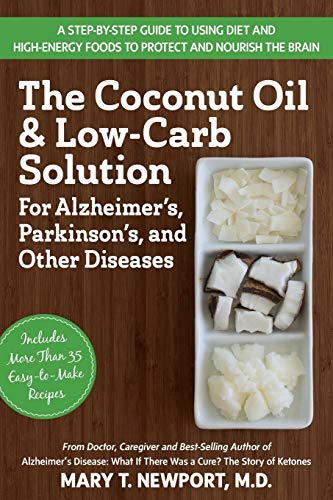 The Coconut Oil and Low-Carb Solution for Alzheimer's, Parkinson's, and Other Diseases: A Guide to Using Diet and a High-Energy Food to Protect and No von BASIC HEALTH PUBN INC