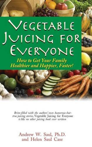 Vegetable Juicing for Everyone: How to Get Your Family Healther and Happier, Faster! von BASIC HEALTH PUBN INC