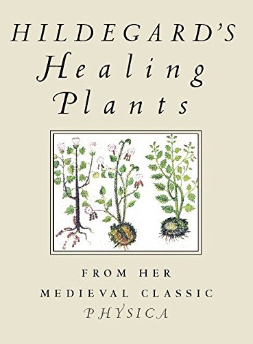 Hildegard's Healing Plants: From Her Medieval Classic Physica von Beacon Press