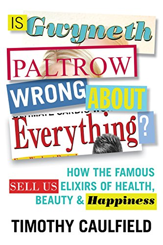 Is Gwyneth Paltrow Wrong About Everything?: How the Famous Sell Us Elixirs of Health, Beauty & Happiness von Beacon Press