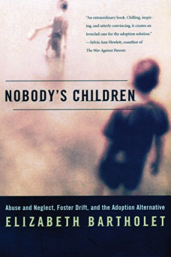 Nobody's Children: Abuse and Neglect, Foster Drift, and the Adoption Alternative von Beacon Press