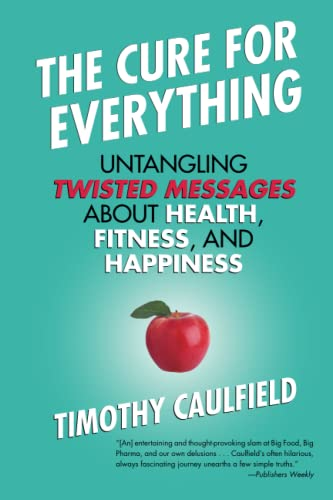 The Cure for Everything: Untangling Twisted Messages about Health, Fitness, and Happiness von Beacon Press