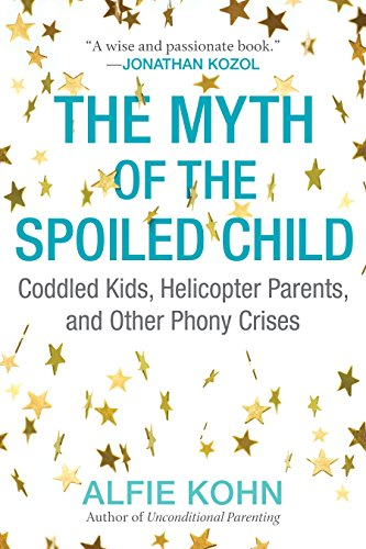 The Myth of the Spoiled Child: Coddled Kids, Helicopter Parents, and Other Phony Crises von Beacon Press