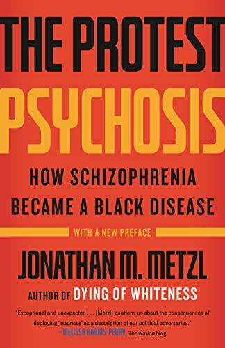 The Protest Psychosis: How Schizophrenia Became a Black Disease von Beacon Press