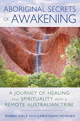 Aboriginal Secrets of Awakening: A Journey of Healing and Spirituality with a Remote Australian Tribe von Bear & Company